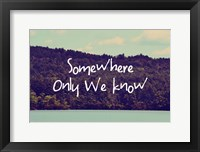 Somewhere Only We Know I Framed Print