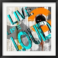 Live Loud II Framed Print