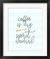 Framed Coffee is My Spirit Animal