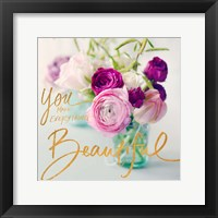 Framed You Make Everything Beautiful