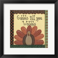 Framed Gobble Till You Wobble