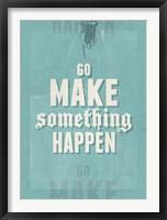 Framed Go Make Something Happen
