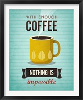 Framed With Enough Coffee Nothing Is Impossible