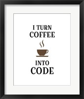 Framed I Turn Coffee Into Code - Coffee Cup White Background