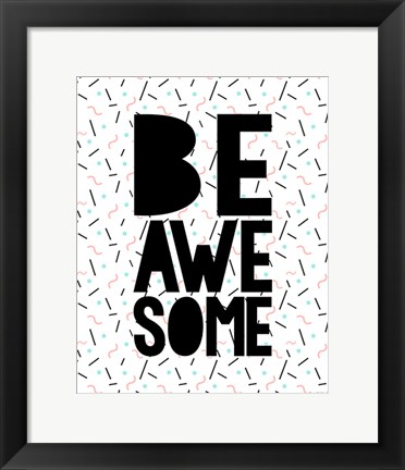 Framed Be Awesome Print
