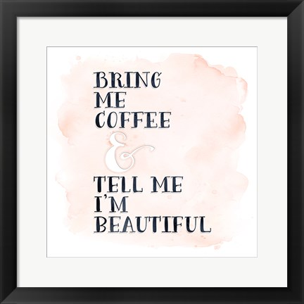 Framed Bring Me Coffee Print