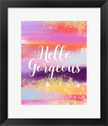 Framed Hello Gorgeous Print