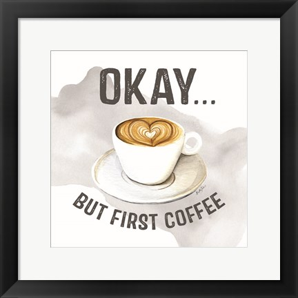 Framed Okay But First Coffee Print