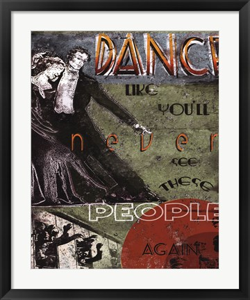 Framed Dance Like You'll Never See These People Again Print