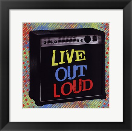 Framed Live Out Loud Print