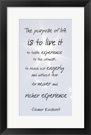 Framed Purpose of Life is to Live It -Eleanor Roosevelt Print
