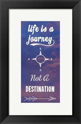 Framed Life Is A Journey Not A Destination Print