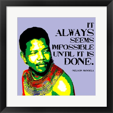 Framed It Always Seems Impossible Until It Is Done - Nelson Mandela Print