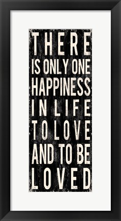 Framed There Is Only One Happiness In Life Print
