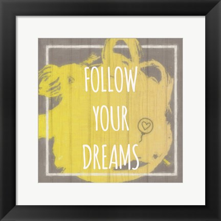 Framed Follow Dreams Print