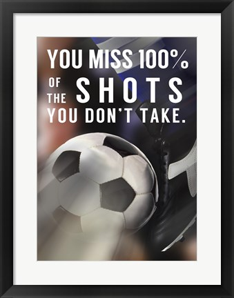 Framed You Miss 100% Of the Shots You Don't Take -Soccer Print