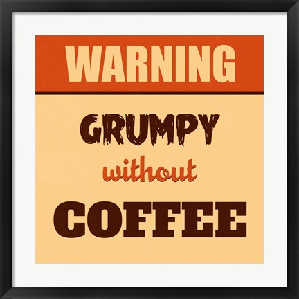 Framed Grumpy Without Coffee Print