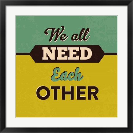 Framed We All Need Each Other Print