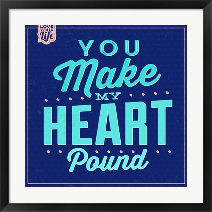 Framed You Make My Heart Pound 1 Print