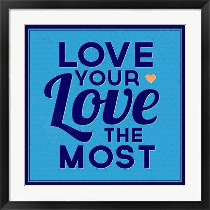 Framed Love Your Love The Most 1 Print
