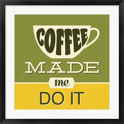 Framed Coffee Made Me Do It 1 Print