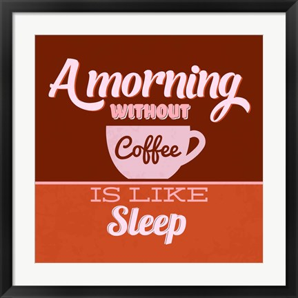 Framed Morning Without Coffee Is Like Sleep 1 Print