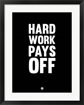 Framed Hard Work Pays Off 1 Print