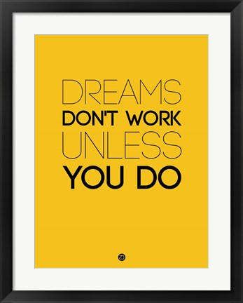 Framed Dreams Don't Work Unless You Do 1 Print