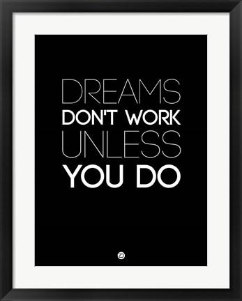 Framed Dreams Don't Work Unless You Do 2 Print