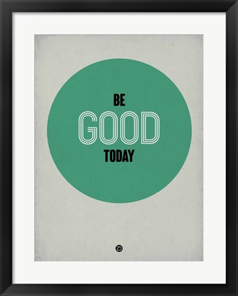 Framed Be Good Today 1 Print