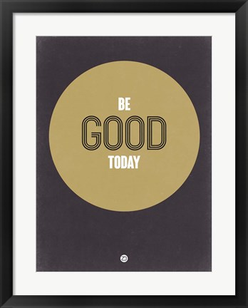 Framed Be Good Today 2 Print