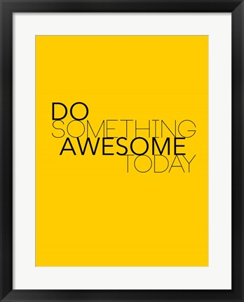 Framed Do Something Awesome Today 1 Print