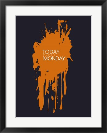 Framed Today Is Not Monday 3 Print
