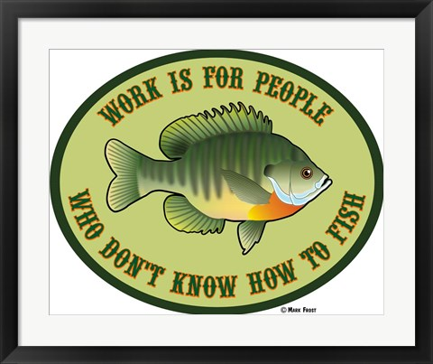 Framed Work For People Who Don't Fish Print