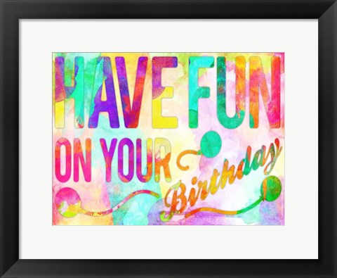 Framed Have Fun On Your Bday Print