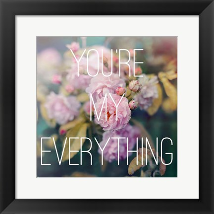 Framed You're My Everything Print