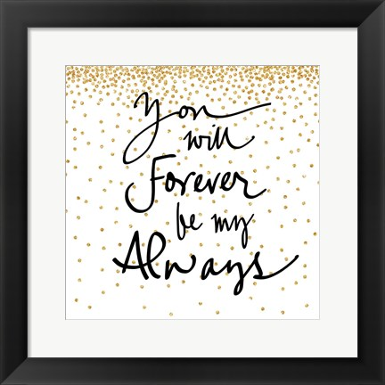 Framed You Will Always Be My Forever Print