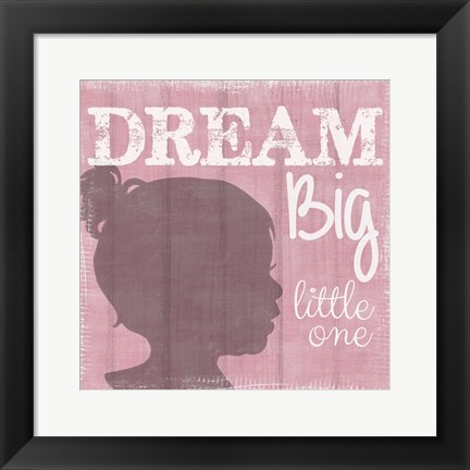 Framed Dream Big Little One Girl Print