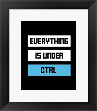 Framed Everything Under Control Print