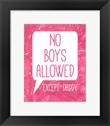 Framed No Boys Allowed Except Daddy Print