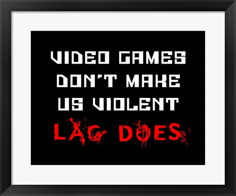 Framed Video Games Don't Make us Violent - Black Print