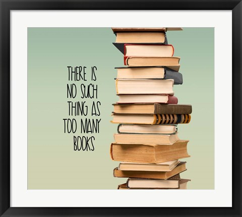 Framed There Is No Such Thing As Too Many Books - Stack Of Books Print