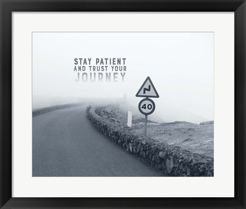 Framed Stay Patient And Trust Your Journey - Foggy Road Grayscale Print