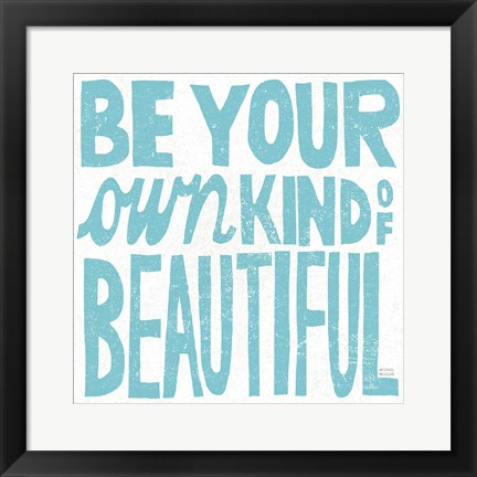 Framed Be Your Own Kind of Beautiful Print