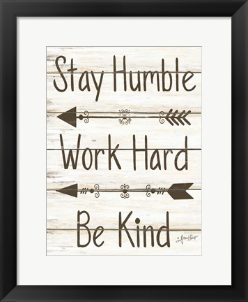 Framed Stay Humble - Work Hard - Be Kind Print