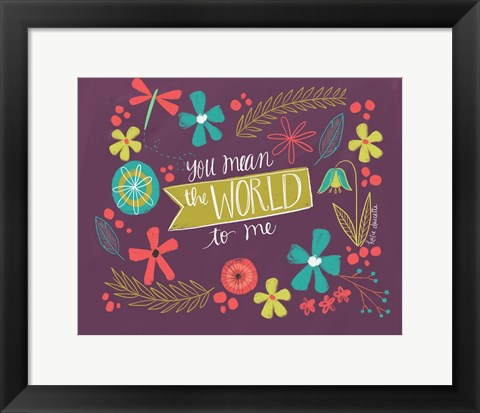 Framed You Mean the World Print
