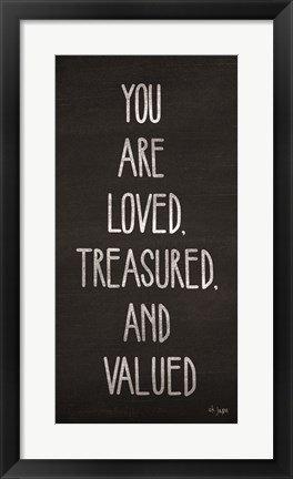 Framed You Are Loved, Treasured and Valued Print