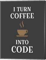 Framed I Turn Coffee Into Code - Coffee Cup Gray Background
