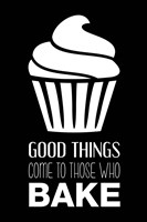 Framed Good Things Come To Those Who Bake- Black
