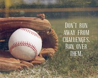 Framed Don't Run Away From Challenges - Baseball